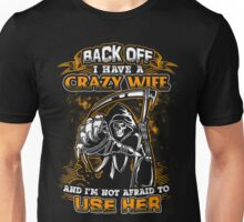 Back off I have a Crazy Wife and i'm not afraid to use her Unisex T-Shirt