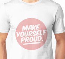 Make Yourself Proud Unisex T-Shirt