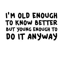 Funny Comedy Humor Old Young Cool Quote Photographic Print