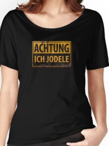 Achtung Ich Jodele - Yodel in German - Distressed Metal Sign - Schild - Funny Lustig Women's Relaxed Fit T-Shirt