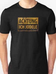 Achtung Ich Jodele - Yodel in German - Distressed Metal Sign - Schild - Funny Lustig Unisex T-Shirt