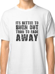 Its Better To Burn Out Kurt Cobain Neil Young Quote Music Classic T-Shirt