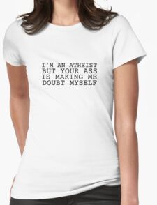 Atheism Joke Ass Booty Humor Cute Sex  Womens Fitted T-Shirt