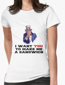 I WANT YOU TO MAKE ME A SANDWICH Womens Fitted T-Shirt