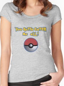 You gotta catch ME all! Women's Fitted Scoop T-Shirt