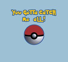 You gotta catch ME all! Unisex T-Shirt