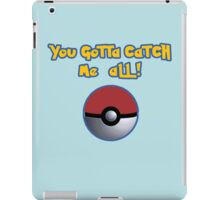 You gotta catch ME all! iPad Case/Skin