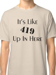 419 Up In Here Classic T-Shirt