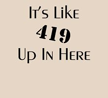 419 Up In Here Unisex T-Shirt