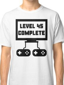 Level 45 Complete 45th Birthday Classic T-Shirt