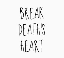 BREAK DEATH'S HEART Unisex T-Shirt