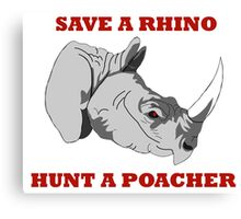 Save A Rhino, Hunt A Poacher Canvas Print