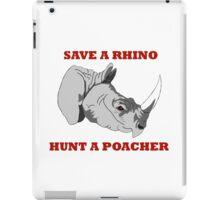 Save A Rhino, Hunt A Poacher iPad Case/Skin