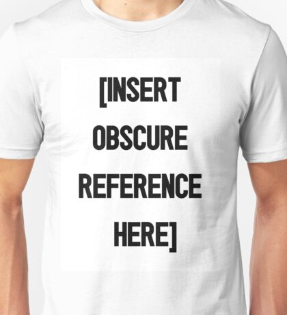 Insert Obscure Reference Here Unisex T-Shirt