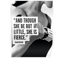 And Tough She Be But Little, She Is Fierce Poster