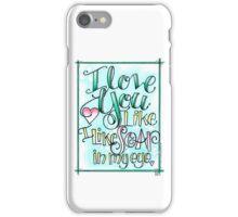 I Love You Like I Like Soap in My Eye iPhone Case/Skin