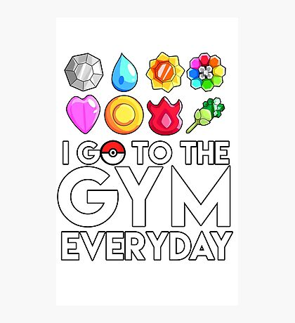 Pokemon - I GO TO THE GYM EVERY DAY - Transparent Photographic Print