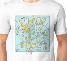 Shine Like the Whole Universe is Yours Unisex T-Shirt