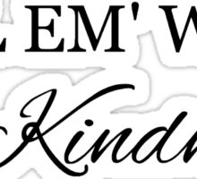 Kill em' with kindness sticker Sticker