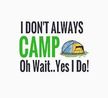 I don't always camp oh wait yes I do Unisex T-Shirt