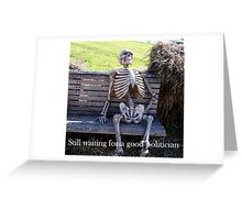 Still waiting for a good Politician... Greeting Card