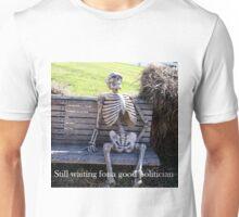 Still waiting for a good Politician... Unisex T-Shirt