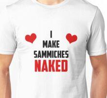 I Make Sammiches Naked Unisex T-Shirt