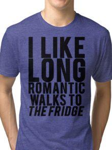 ROMANTIC WALKS TO THE FRIDGE Tri-blend T-Shirt