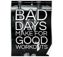 Bad Days Make For Good Workouts Poster