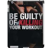 Be Guilty of Killing Your Workout iPad Case/Skin