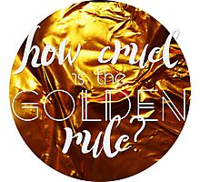 how cruel is the golden rule Photographic Print