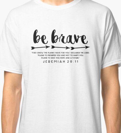 Be Brave - Jeremiah 29:11 Classic T-Shirt