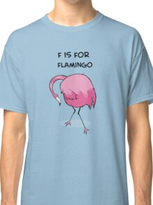 F is for Flamingo Classic T-Shirt