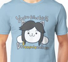 You're filled with Detemmienation Unisex T-Shirt