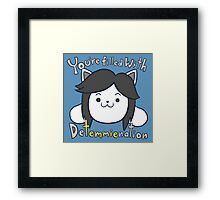 You're filled with Detemmienation Framed Print
