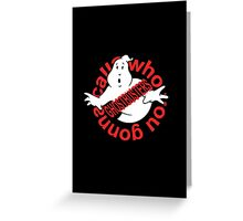 Who you gonna call? - Ghostbusters Greeting Card