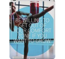 Be Willing To Get Out Of Your Comfort Zone iPad Case/Skin