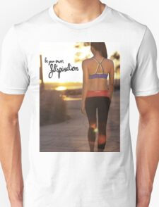 Be Your Own Fitspiration Unisex T-Shirt