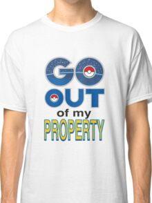 (POKÉMON) GO OUT OF MY PROPERTY! Classic T-Shirt