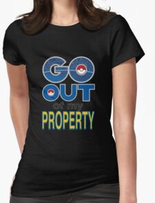 (POKÉMON) GO OUT OF MY PROPERTY! Womens Fitted T-Shirt