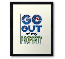 (POKÉMON) GO OUT OF MY PROPERTY! Framed Print