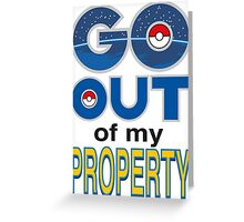 (POKÉMON) GO OUT OF MY PROPERTY! Greeting Card