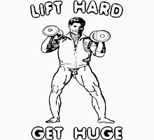 Lift Hard - Get Huge Unisex T-Shirt