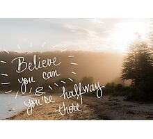 Believe You Can and You Are HalfWay There message Photographic Print