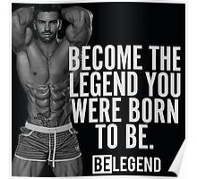 Become The Legend You Were Born To Be Poster