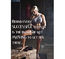 Behind Every Successful Woman Photographic Print