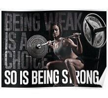 Being Weak Is A Choice - So Is Being Strong Poster