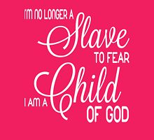 I am no longer a slave to fear. I am a Child of God Womens Fitted T-Shirt