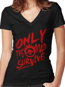 Mad Max Fury Road Only The mad Survive Women's Fitted V-Neck T-Shirt