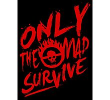 Mad Max Fury Road Only The mad Survive Photographic Print